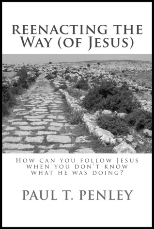 Reenacting the Way (of Jesus): How can you follow Jesus when you don't know what he was doing?