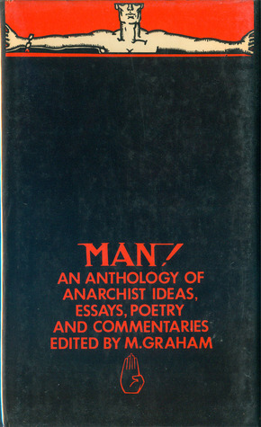 'Man!': An Anthology Of Anarchist Ideas, Essays, Poetry And Commentaries