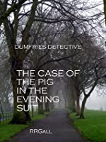 The Case of the Pig in the Evening Suit (Dumfries Detective #1)