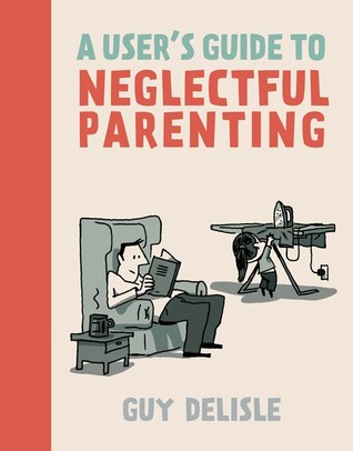 A User's Guide to Neglectful Parenting by Guy Delisle