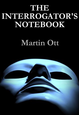 The Interrogator's Notebook by Martin  Ott