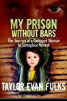My Prison Without Bars: The Journey of a Damaged Woman to Someplace Normal