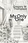 My Only One by Gregory M. Thompson