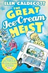 The Great Ice-Cream Heist by Elen Caldecott