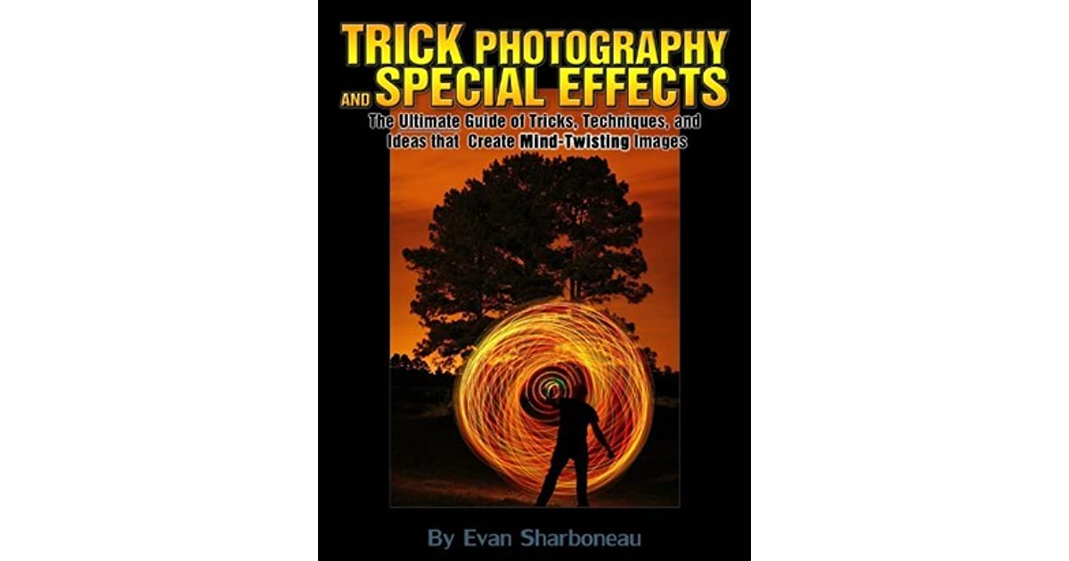 Evan Sharboneau Trick Photography: Trick Photography And Special Effects By Evan Sharboneau