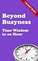 Beyond Busyness: Time Wisdom in an Hour