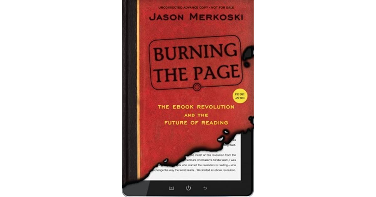 Burning the page the ebook revolution and the future of reading burning the page the ebook revolution and the future of reading by jason merkoski fandeluxe Epub