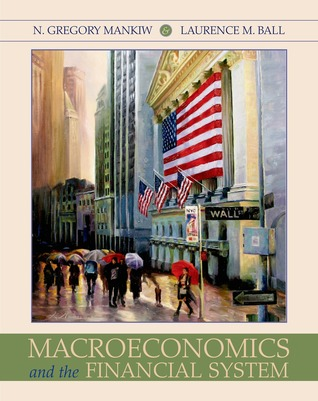 Macroeconomics and the Financial System by N  Gregory Mankiw