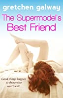 The Supermodel's Best Friend (The Supermodel's Best Friend #1)