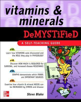 Vitamins and Minerals Demystified by Steve Blake (361 pages, 2008)
