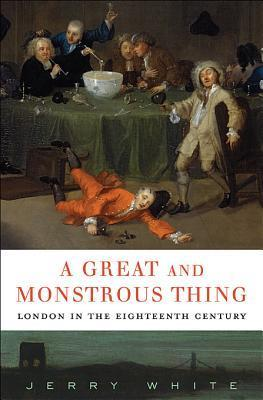A Great and Monstrous Thing  London in the Eighteenth Century