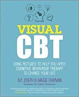 Visual CBT: An Illustrated Guide to Understanding Cognitive Behavioural Therapy