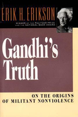 Gandhi's Truth On the Origins of Militant Nonviolence by Erik H