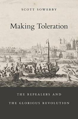 Making Toleration The Repealers and the Glorious Revolution