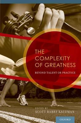 The Complexity of Greatness  Beyond Talent or Practice (2013, Oxford University Press)