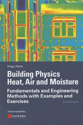 Building Physics - Heat, Air and Moisture Fundamentals and Engineering Methods with Examples and Exercises, 3rd Edition