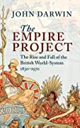 The Empire Project: The Rise and Fall of the British World-System, 1830-1970