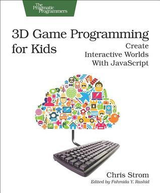 3D Game Programming for Kids Create Interactive Worlds with JavaScript, 2nd Edition