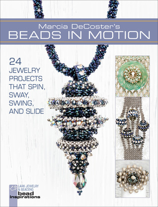 Marcia DeCoster's Beads in Motion: 24 Jewelry Projects that Spin, Sway, Swing, and Slide