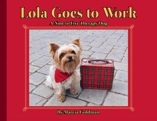 Lola Goes to Work: A Nine-to-Five Therapy Dog