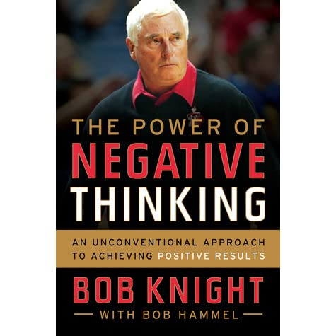 The Power Of Negative Thinking An Unconventional Approach To