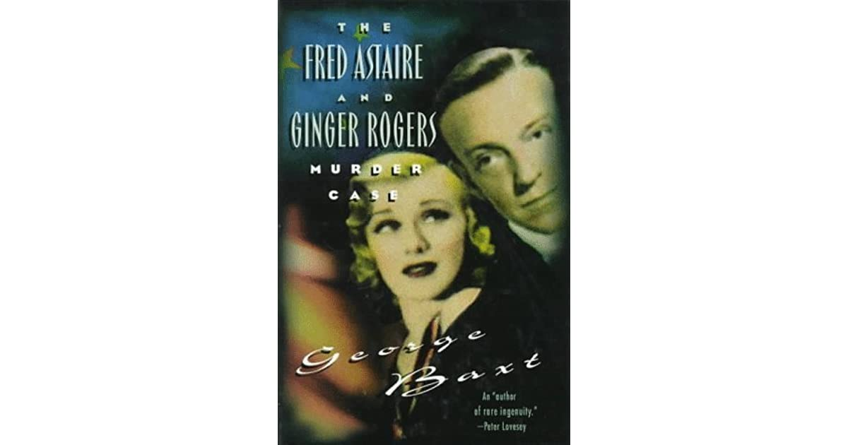 The Fred Astaire and Ginger Rogers Murder Case by George Baxt