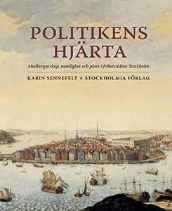 Politikens hjärta: Medborgarskap, manlighet och plats i frihetstidens Stockholm