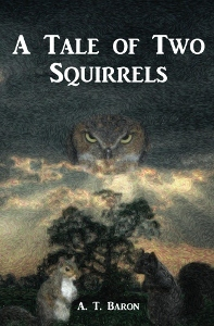 A Tale of Two Squirrels by A.T. Baron
