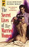 The Secret Lives of Married Women by Elissa Wald