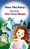 How the Fairy Discovered Her True Magic