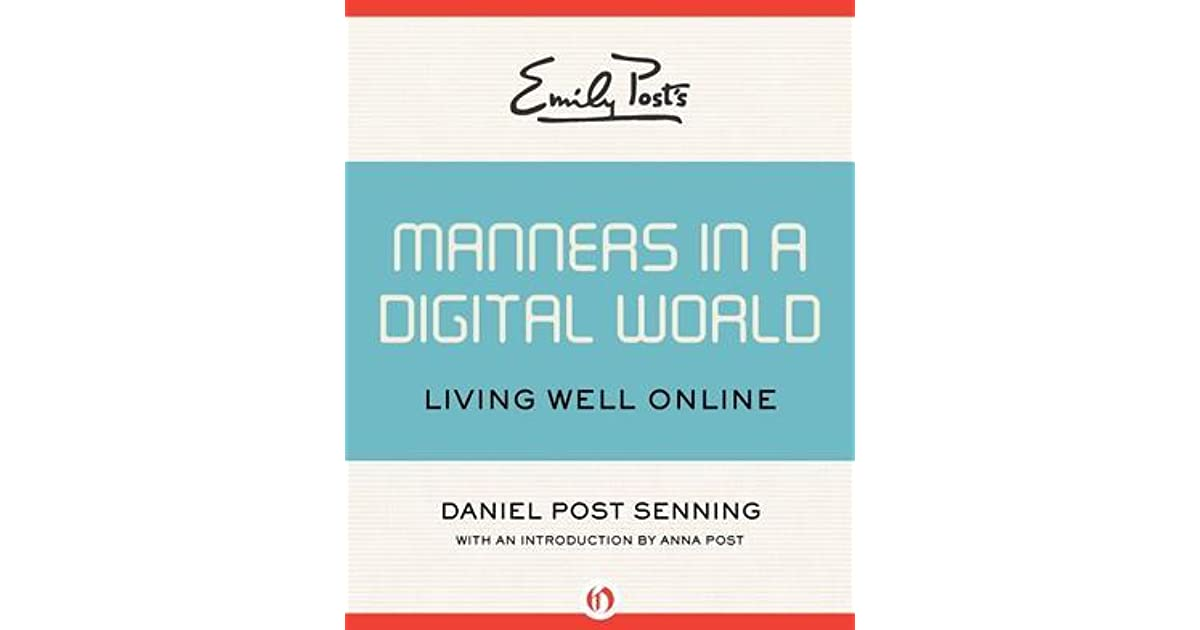Ask Emily Post Etiquette: Emily Post's Manners In A Digital World: Living Well