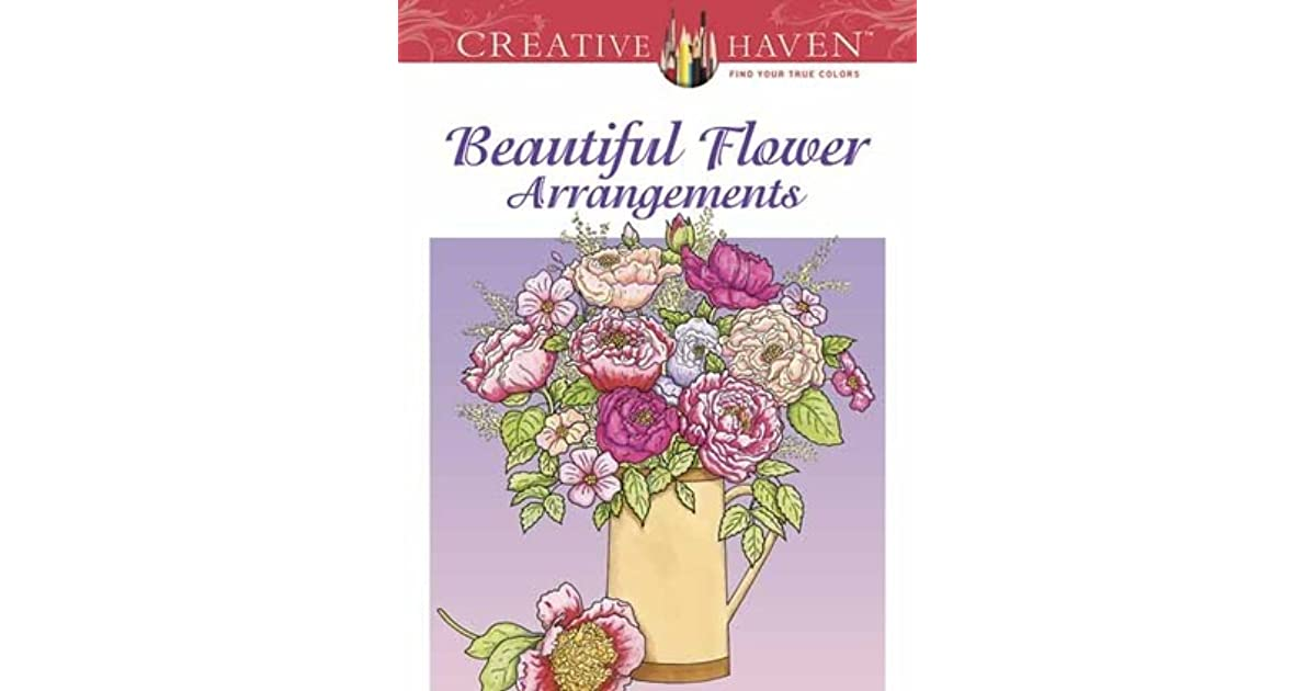 Creative Haven Beautiful Flower Arrangements Coloring Book By Charlene Tarbox