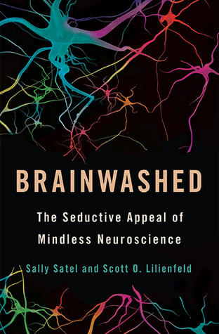 Neglecting Neuroscience Has Criminal >> Brainwashed The Seductive Appeal Of Mindless Neuroscience By Sally