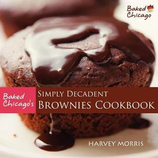Baked Chicago's Simply Decadent Brownies Cookbook