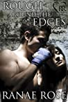 Rough Around the Edges by Ranae Rose