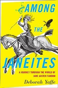 Among the Janeites: A Journey Through the World of Jane Austen Fandom