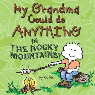 My Grandma Could do Anything in the Rocky Mountains! by Ric Dilz