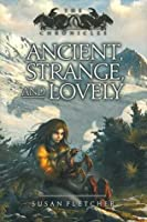 Ancient, Strange, and Lovely (Dragon Chronicles, #4)