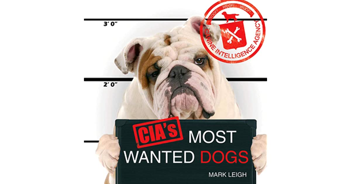 CIA's Most Wanted Dogs by Mark Leigh