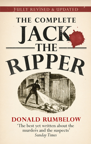 Complete Jack The Ripper by Donald Rumbelow