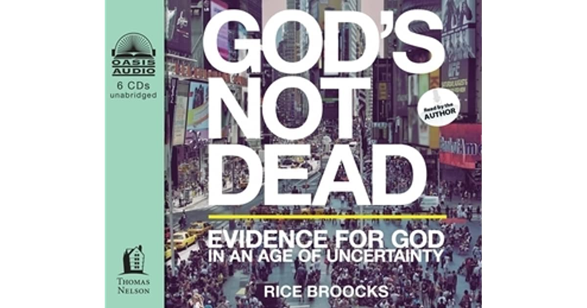 god s not dead evidence for god in an age of uncertainty by rice