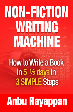 Non-Fiction Writing Machine - How to Write a Book in 5 1/2 Days in 3 SIMPLE Steps