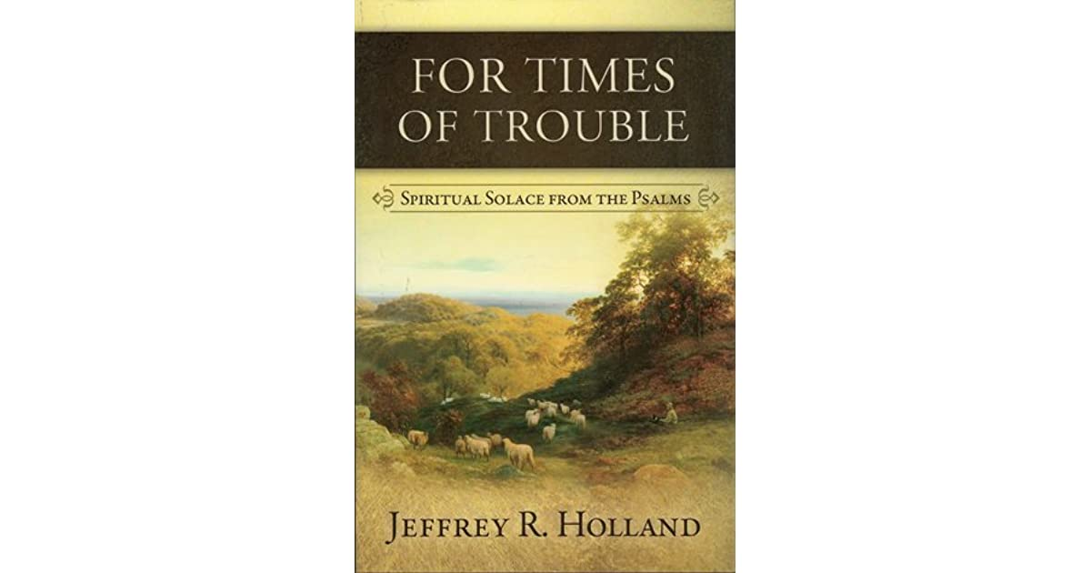For Times Of Trouble Spiritual Solace From The Psalms By Jeffrey R