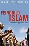 Feindbild Islam - Zehn Thesen gegen den Hass
