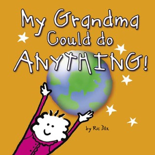 My Grandma Could do Anything! by Ric Dilz
