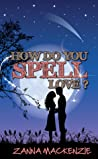 How Do You Spell Love? by Zanna Mackenzie