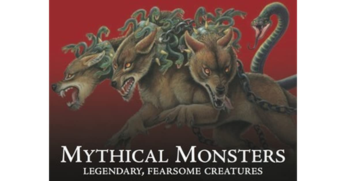 Mythical Monsters: Legendary, Fearsome Creatures by Gerrie ...
