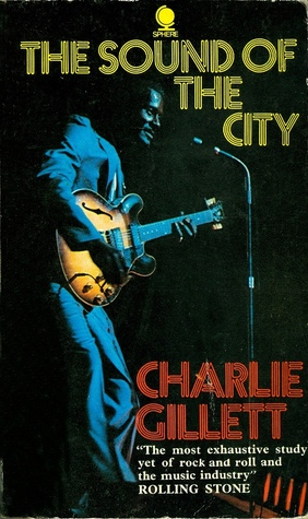 The Sound of the City: The Rise of Rock and Roll by Charlie Gillett