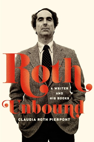 Roth Unbound by Claudia Roth Pierpont