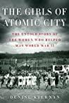 Book cover for The Girls of Atomic City: The Untold Story of the Women Who Helped Win World War II